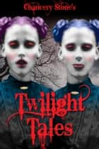 Twilight Tales ebook by Chancery Stone
