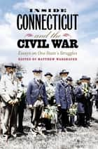 Inside Connecticut and the Civil War ebook by Matthew Warshauer