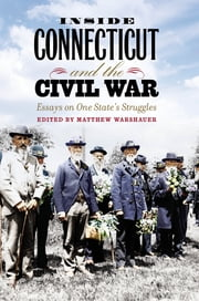Inside Connecticut and the Civil War - Essays on One State's Struggles ebook by Matthew Warshauer