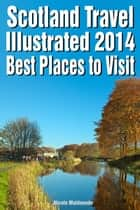Scotland Travel Illustrated 2015: Best Places to Visit ebook by Nicole Maldonado