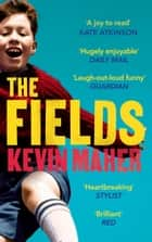 The Fields - A brilliantly funny, moving read for fans of 'Derry Girls' eBook by Kevin Maher