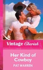 Her Kind Of Cowboy (Mills & Boon Vintage Cherish) ebook by Pat Warren