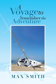 A VOYAGE TO REMEMBER THE ADVENTURE ebook by Max Smith