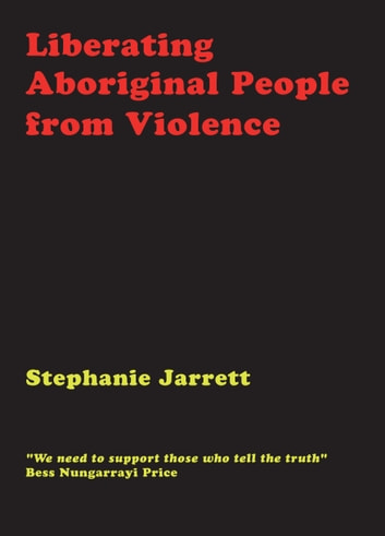 Liberating Aboriginal People from Violence ebook by Stephanie Jarrett