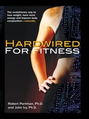 Hardwired for Fitness ebook by Robert Portman, PhD, & John Ivy, PhD