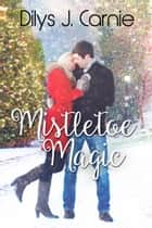 Mistletoe Magic ebook by Dilys J. Carnie