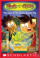 Jack Gets a Clue #3: The Case of the Green Guinea Pig ebook by Nancy Krulik, Gary Lacoste