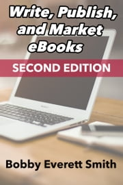 Write, Publish, Market eBooks, Second Edition ebook by Bobby Everett Smith
