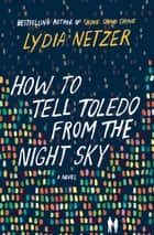 How to Tell Toledo from the Night Sky ebook by Lydia Netzer