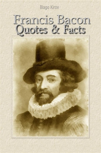 Francis Bacon: Quotes & Facts ebook by Blago Kirov