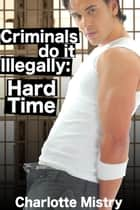Hard Time (Criminals do it Illegally 1) ebook by Charlotte Mistry