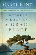 Between a Rock and a Grace Place ebook by Carol Kent