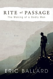 Rite of Passage - The Making of a Godly Man ebook by Eric Ballard