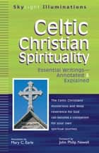 Celtic Christian Spirituality: Essential Writings--Annotated & Explained ebook by Mary C. Earle