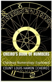 Cheiro's Book of Numbers - Chaldean Numerology Explained ebook by Cheiro,Andras Nagy