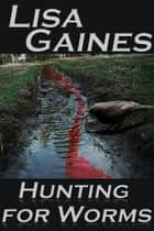 Hunting for Worms ebook by Lisa Gaines