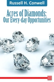 Acres of Diamonds: Our Every-day Opportunities ebook by Russell Conwell