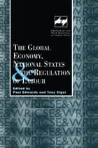 The Global Economy, National States and the Regulation of Labour ebook by Paul Edwards,Tony Elger