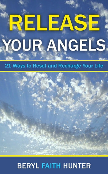 Release Your Angels - 21 Ways to Reset and Recharge Your Life ebook by Beryl F Hunter