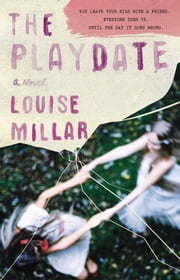 The Playdate - A Novel ebook by Louise Millar