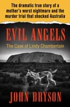 Evil Angels - The Case of Lindy Chamberlain ebook by John Bryson