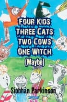Four Kids, Three Cats, Two Cows, One Witch (maybe) ebook by Siobhán Parkinson