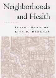 Neighborhoods and Health ebook by Ichiro Kawachi,Lisa F. Berkman