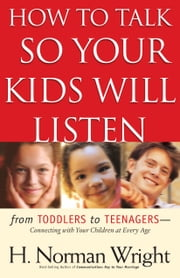 How to Talk So Your Kids Will Listen ebook by H. Norman Wright