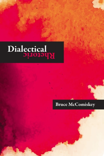 Dialectical Rhetoric ebook by Bruce Mccomiskey