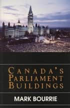Canada's Parliament Buildings ebook by Mark Bourrie