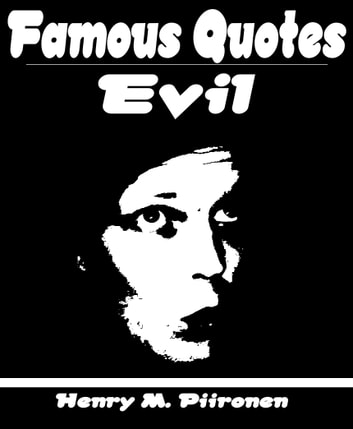 Famous Quotes on Evil ebook by Henry M. Piironen