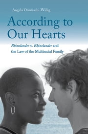 According to Our Hearts - Rhinelander v. Rhinelander and the Law of the Multiracial Family ebook by Angela Onwuachi-Willig