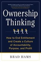 Ownership Thinking: How to End Entitlement and Create a Culture of Accountability, Purpose, and Profit eBook by Brad Hams