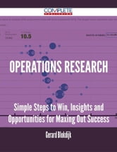 Operations Research - Simple Steps to Win, Insights and Opportunities for Maxing Out Success ebook by Gerard Blokdijk