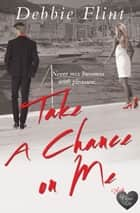 Take a Chance on Me ebook by Debbie Flint