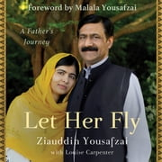 Let Her Fly - A Father's Journey audiobook by Ziauddin Yousafzai