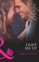 Light Me Up (Mills & Boon Blaze) (Friends With Benefits, Book 2) ebook by Isabel Sharpe