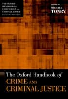 The Oxford Handbook of Crime and Criminal Justice ebook by Michael Tonry