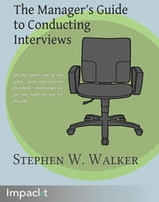 The Manager's Guide to Conducting Interviews ebook by Stephen W. Walker