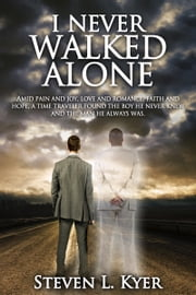 I Never Walked Alone ebook by Steven L. Kyer stevekyer@gmail.com