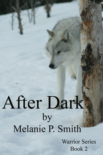 After Dark: Warrior Series Book 2 ebook by Melanie P. Smith