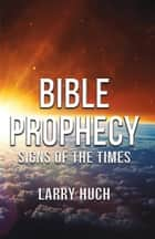 Bible Prophecy ebook by Larry Huch
