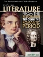 English Literature from the Restoration through the Romantic Period ebook by Britannica Educational Publishing,Luebering,J.E.