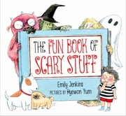 The Fun Book of Scary Stuff ebook by Hyewon Yum,Emily Jenkins