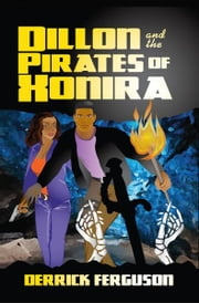 Dillon and the Pirates of Xonira ebook by Derrick Ferguson
