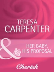 Her Baby, His Proposal (Mills & Boon Cherish) (Baby on Board, Book 12) ebook by Teresa Carpenter