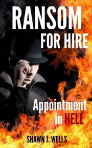 Ransom for Hire: Appointment in Hell - Ransom for Hire, #1 ebook by Shawn J. Wells