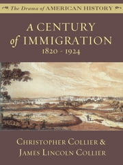 A Century of Immigration: 1820 - 1924 ebook by James Lincoln Collier, Christopher Collier