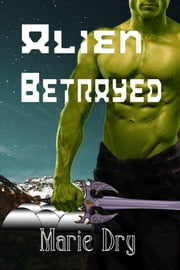 Alien Betrayed ebook by Marie Dry