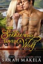 The Selkie Who Loved A Wolf ebook by Sarah Makela